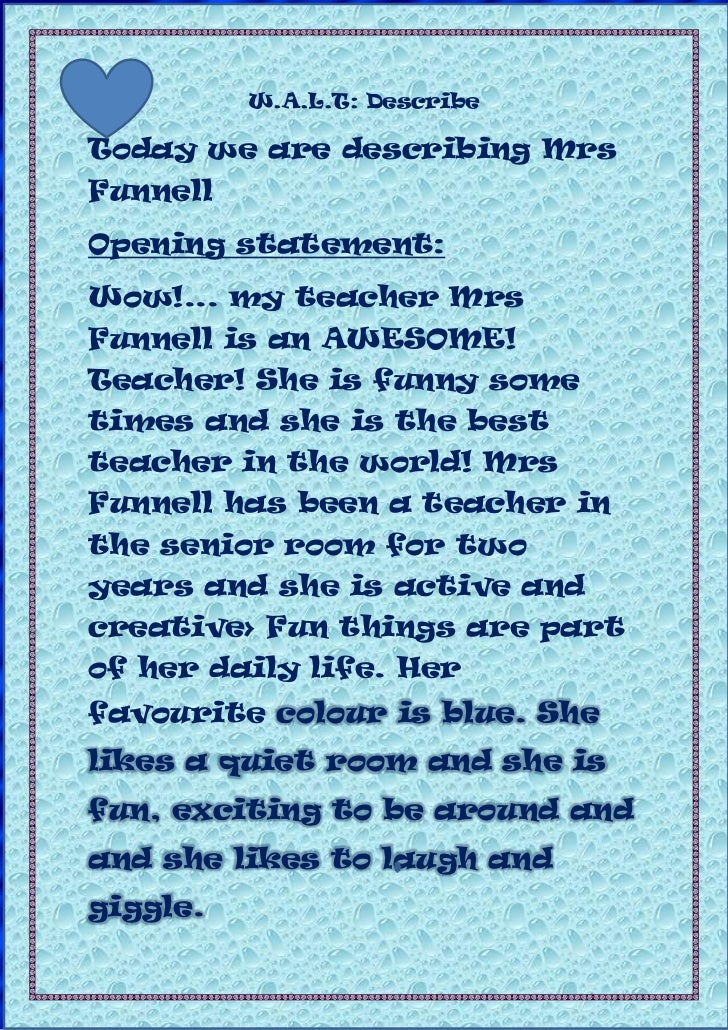 W.A.L.T: DescribeToday we are describing MrsFunnellOpening statement:Wow!... my teacher MrsFunnell is an AWESOME!Teacher! ...