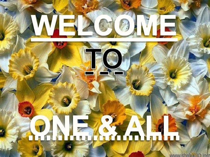 WELCOME<br />TO<br />ONE & ALL<br />