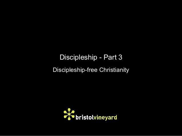 Discipleship - Part 3Discipleship-free Christianity