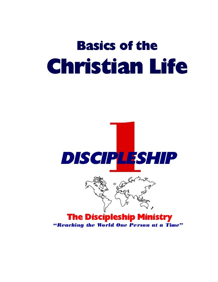"Basics of theChristian Life  DISCIPLESHIP 1    The Discipleship Ministry""Reaching the World One Person at a Time"""