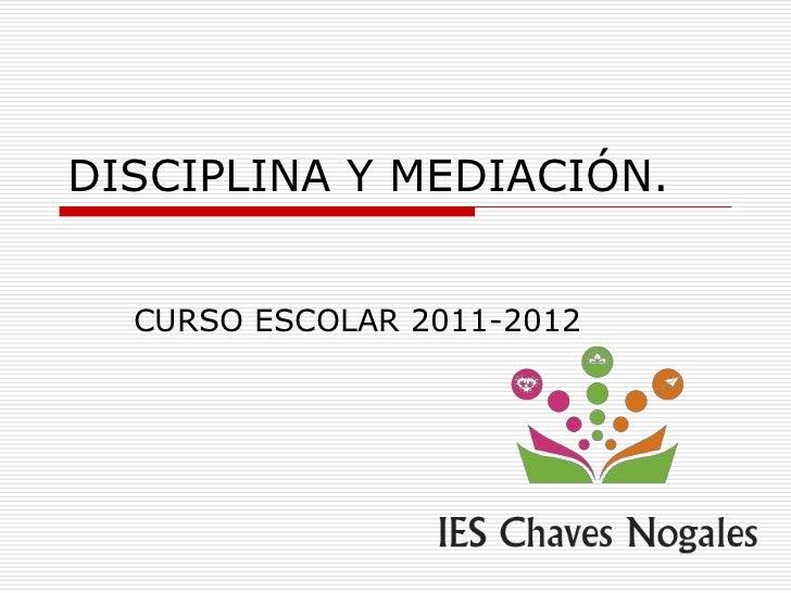 DISCIPLINA Y MEDIACIÓN.  CURSO ESCOLAR 2011-2012