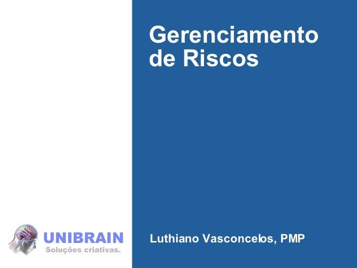 Gerenciamento de Riscos Luthiano Vasconcelos, PMP