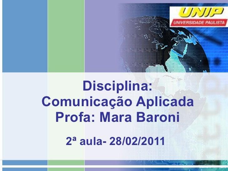 Disciplina: Comunicação Aplicada Profa: Mara Baroni 2ª aula- 28/02/2011