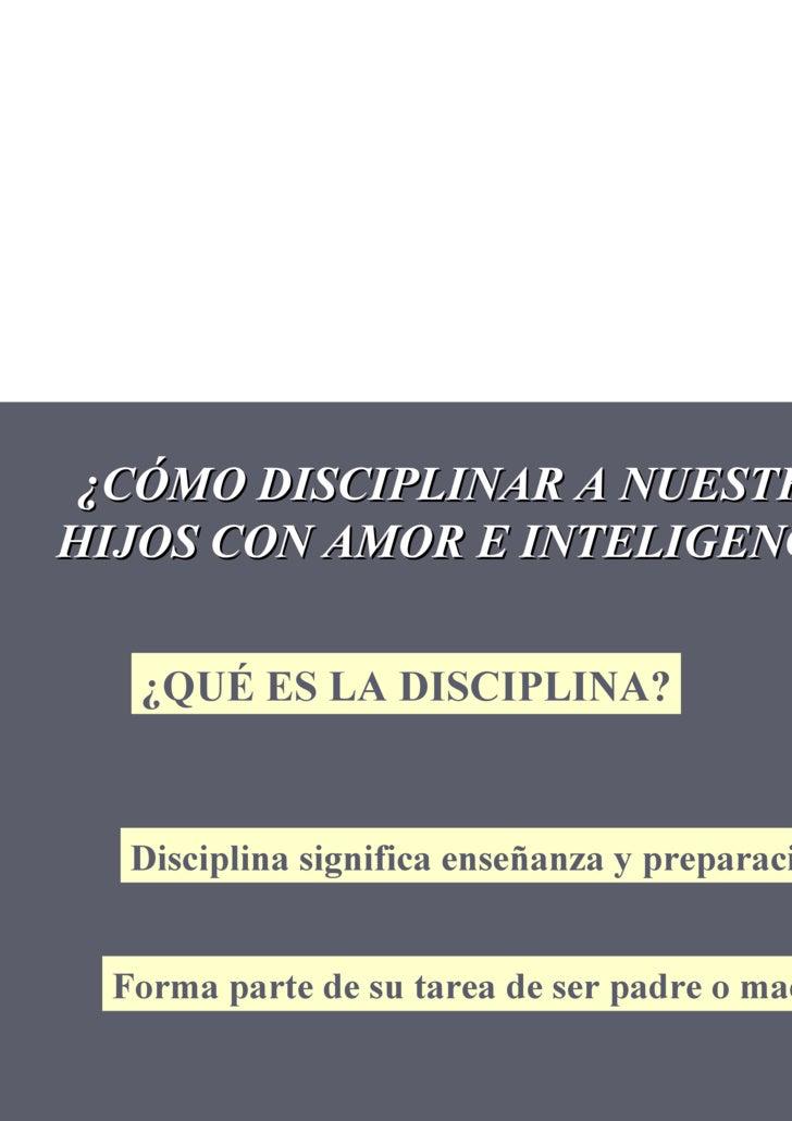Disciplina significa enseñanza y preparación.  Forma parte de su tarea de ser padre o madre. ¿QUÉ ES LA DISCIPLINA? ¿CÓMO ...