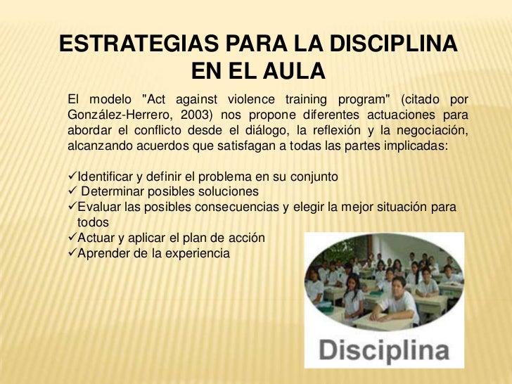 """ESTRATEGIAS PARA LA DISCIPLINA         EN EL AULAEl modelo """"Act against violence training program"""" (citado porGonzález-Her..."""