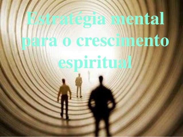 Estratégia mentalpara o crescimento    espiritual