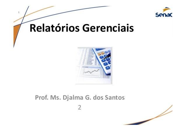Relatórios Gerenciais Prof. Ms. Djalma G. dos Santos 2 1