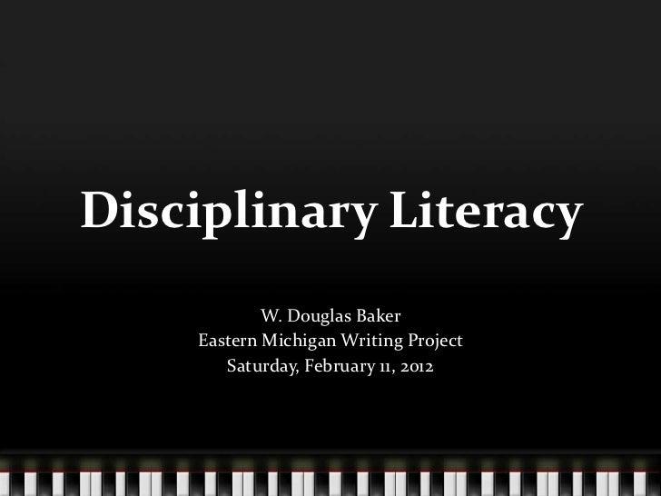 Disciplinary Literacy            W. Douglas Baker    Eastern Michigan Writing Project       Saturday, February 11, 2012