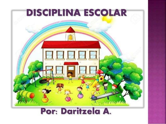 DISCIPLINA ESCOLAR Por: Daritzela A.