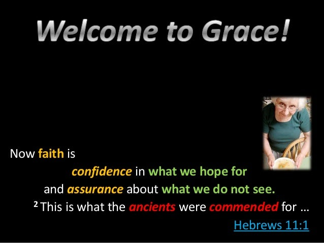 Now faith is            confidence in what we hope for     and assurance about what we do not see.   2 This is what the an...