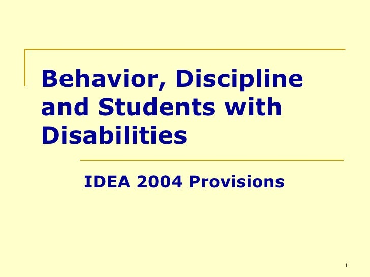 Behavior, Discipline and Students with Disabilities IDEA 2004 Provisions