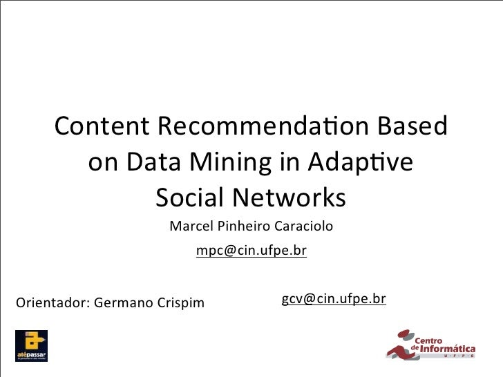 Content	  Recommenda,on	  Based	          on	  Data	  Mining	  in	  Adap,ve	                  Social	  Networks           ...