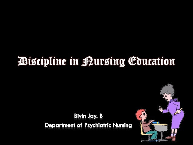 nursing as a discipline Is nursing a discipline or just a profession the term discipline describes the practise of training people to obey rules or a code of behaviour, so can nursing be placed under this.