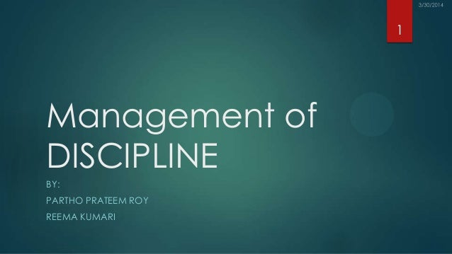 Management of DISCIPLINE BY: PARTHO PRATEEM ROY REEMA KUMARI 1