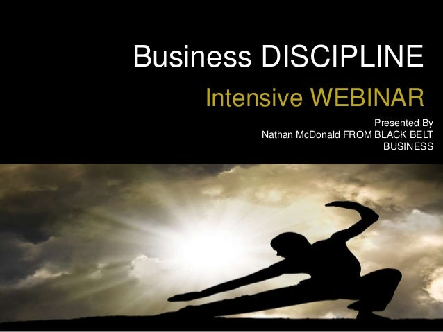 Business DISCIPLINE Intensive WEBINAR Presented By Nathan McDonald FROM BLACK BELT BUSINESS