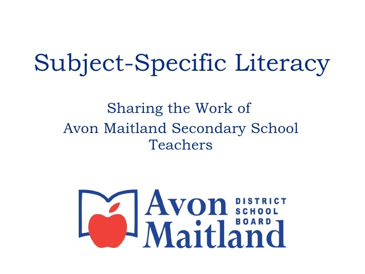 Subject-Specific Literacy Sharing the Work of  Avon Maitland Secondary School Teachers