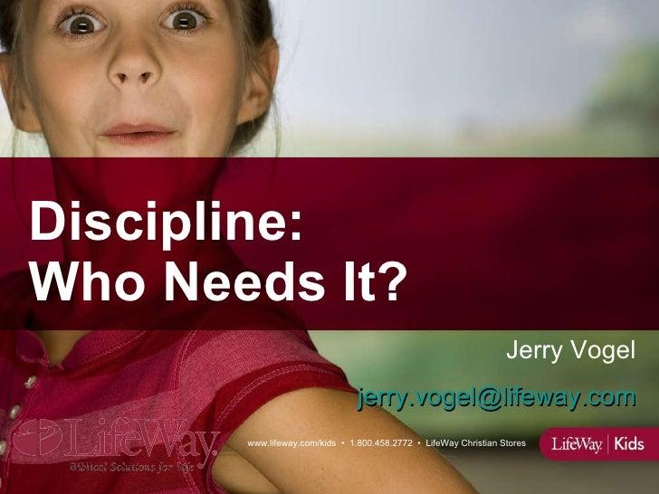 Discipline, Who Needs It?