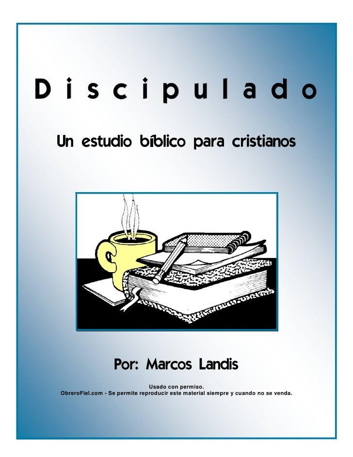 D i s c i p u l a d o  D i s c i p u l a d o  Un estudio bíblico para cristianos                         Por: Marcos Landi...