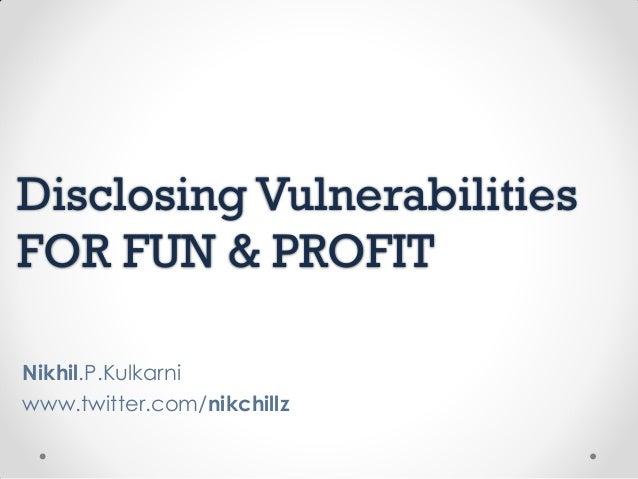 Disclosing Vulnerabilities for Fun and Profit