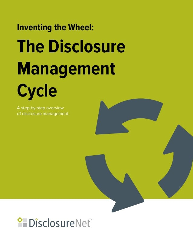 Inventing the Wheel:The DisclosureManagementCycleA step-by-step overviewof disclosure management.