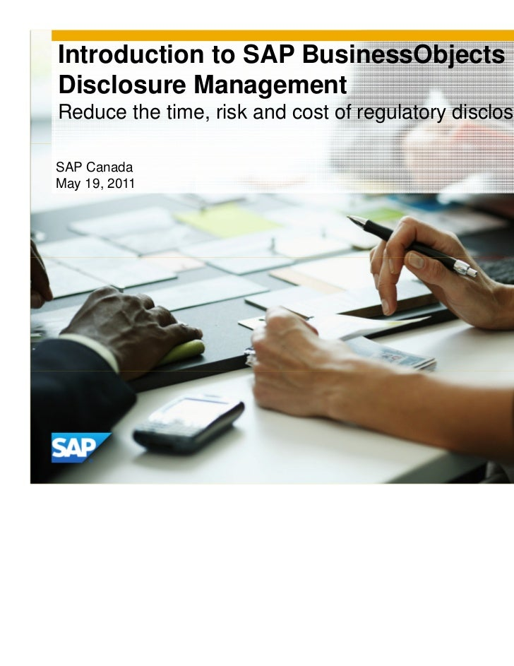 Introduction to SAP BusinessObjectsDisclosure ManagementReduce the time, risk and cost of regulatory disclosuresSAP Canada...