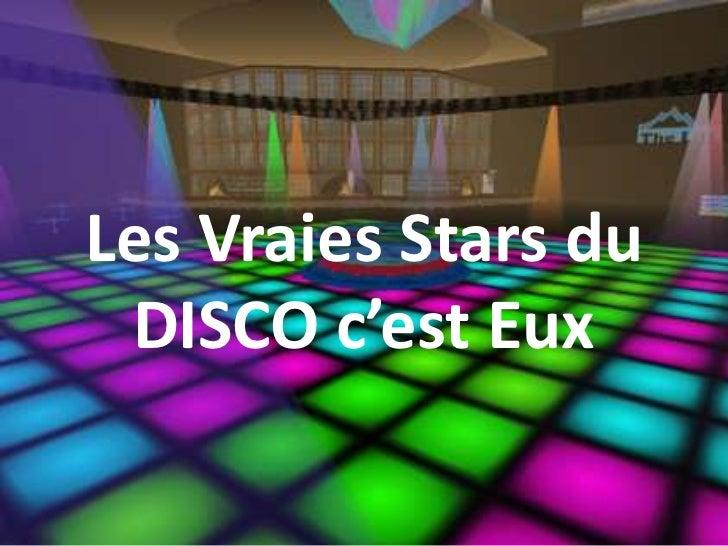 Les Vraies Stars du DISCO c'est Eux <br />