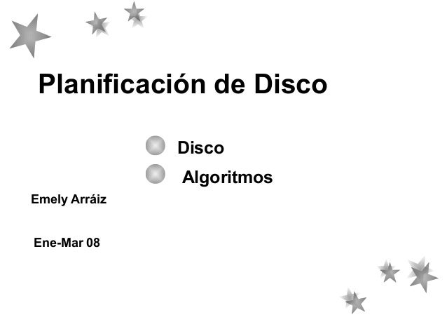 Planificación de Disco Disco Algoritmos Emely Arráiz Ene-Mar 08