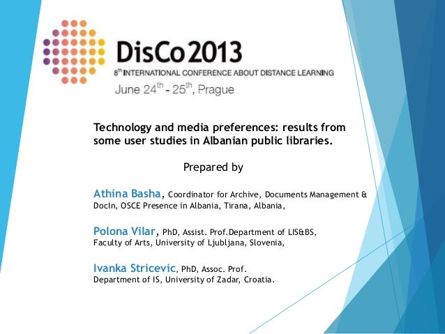 DisCo 2013: Athina Basha -  Technology and Media Preferences Results From Some User Studies in Albanian Public Libraries.