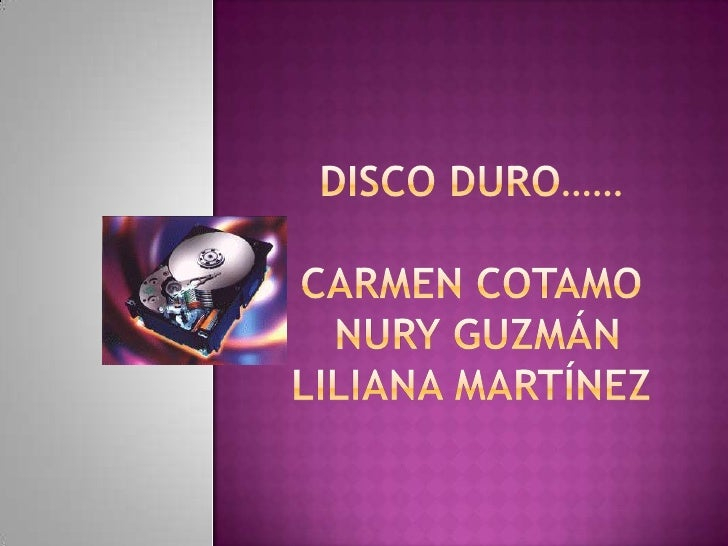 Disco duro……Carmen cotamo nury Guzmán Liliana Martínez <br />