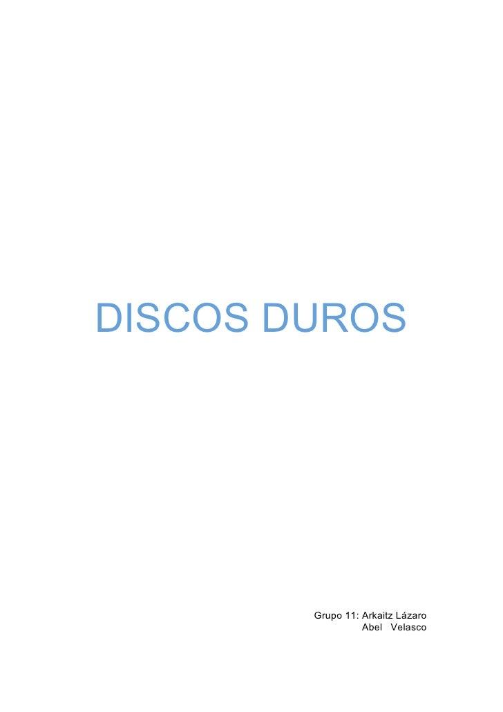 DISCOS DUROS        Grupo 11: Arkaitz Lázaro                  Abel Velasco