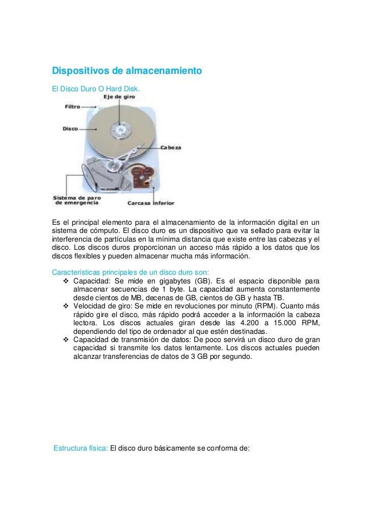 Dispositivos de almacenamientoEl Disco Duro O Hard Disk.Es el principal elemento para el almacenamiento de la información ...
