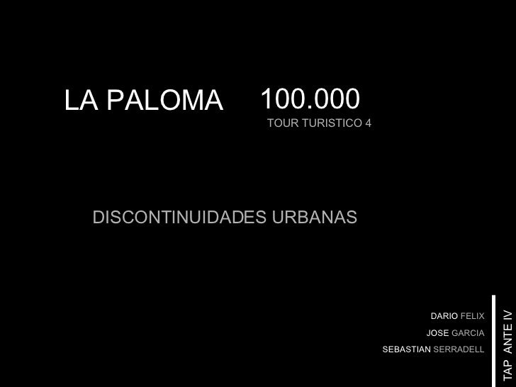 TOUR TURISTICO 4 TAP  ANTE IV LA PALOMA DARIO   FELIX JOSE   GARCIA SEBASTIAN   SERRADELL 100.000 DISCONTINUIDADES URBANAS