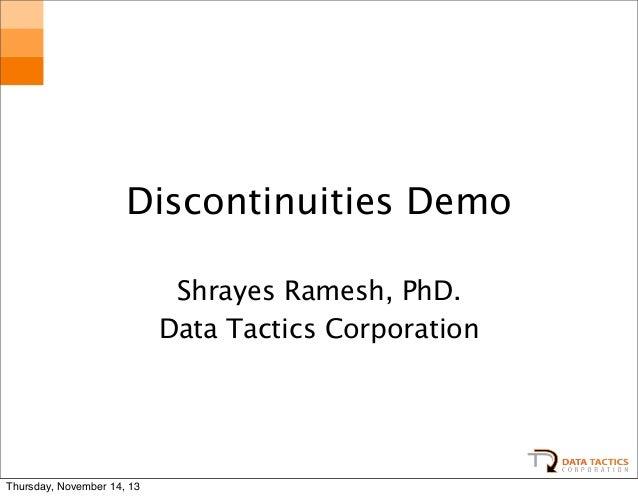 Discontinuities Demo Shrayes Ramesh, PhD. Data Tactics Corporation  Thursday, November 14, 13