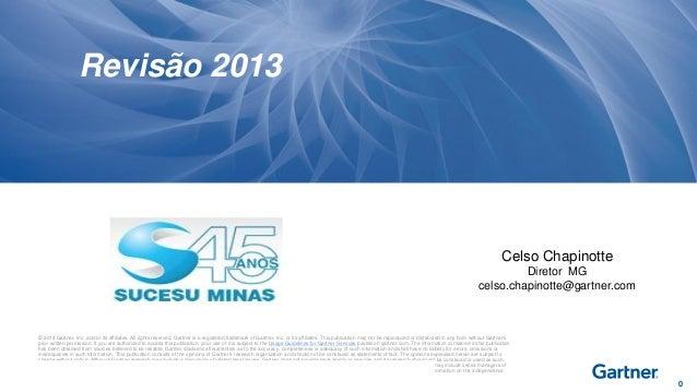 Revisão 2013  Celso Chapinotte Diretor MG celso.chapinotte@gartner.com  © 2013 Gartner, Inc. and/or its affiliates. All ri...