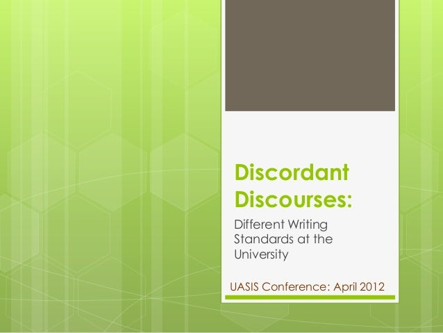 Discordant Discourses: Different Writing Standards at the University UASIS Conference: April 2012