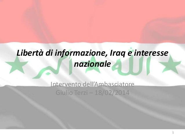 Libertà di informazione, Iraq e interesse nazionale Intervento dell'Ambasciatore Giulio Terzi – 18/02/2014  1