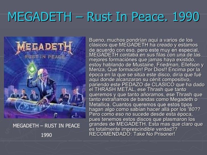 MEGADETH – Rust In Peace. 1990 Bueno, muchos pondrían aqui a varios de los clásicos que MEGADETH ha creado y estamos de ac...