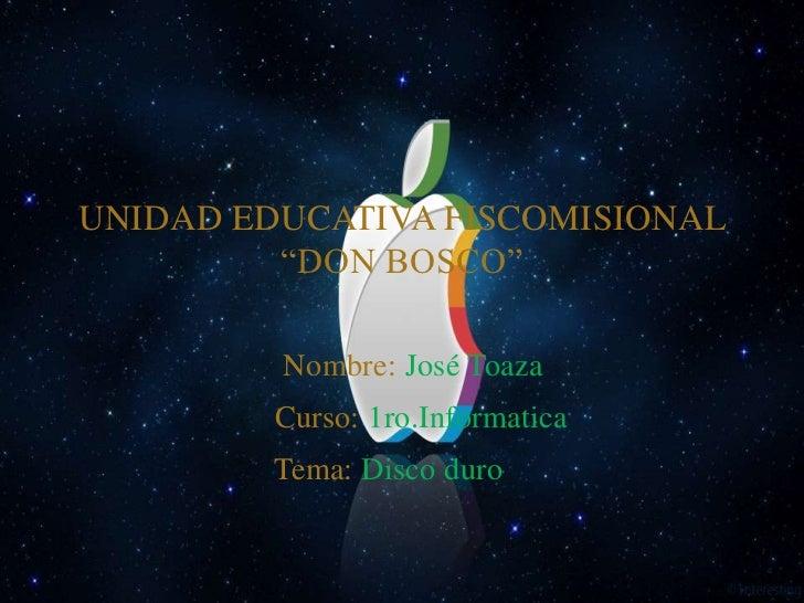 "UNIDAD EDUCATIVA FISCOMISIONAL         ""DON BOSCO""         Nombre: José Toaza         Curso: 1ro.Informatica         Tema:..."