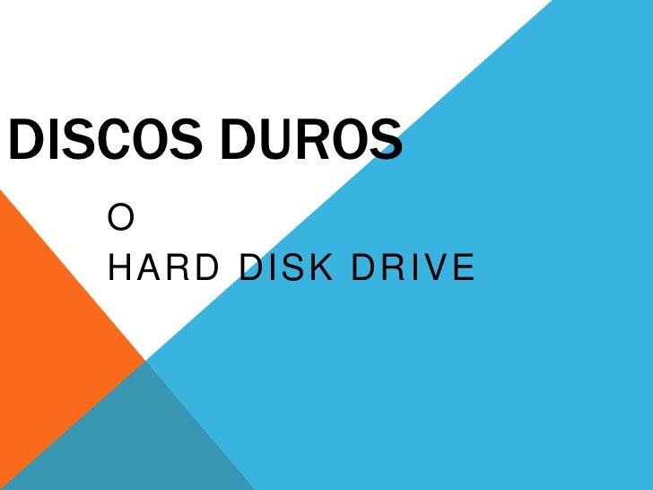 DISCOS DUROS   O   HARD DISK DRIVE