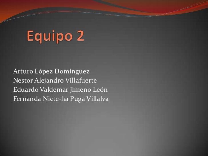 Arturo López DomínguezNestor Alejandro VillafuerteEduardo Valdemar Jimeno LeónFernanda Nicte-ha Puga Villalva