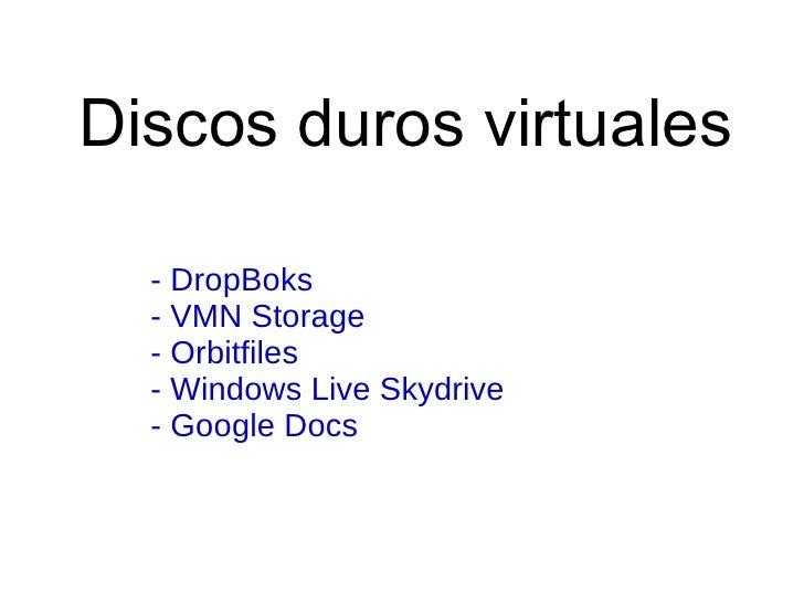 Discos duros virtuales - DropBoks - VMN Storage - Orbitfiles - Windows Live Skydrive - Google Docs