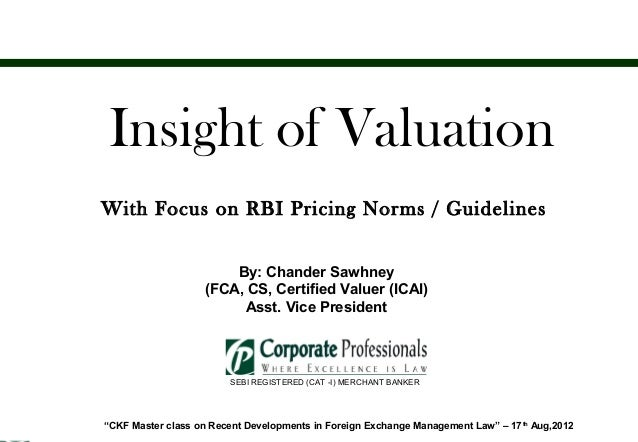 Insight of Valuation       With Focus on RBI Pricing Norms / Guidelines                              By: Chander Sawhney  ...