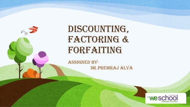 DISCOUNTING, FACTORING & FORFAITING ASSIGNED BYDR.PREMRAJ ALVA