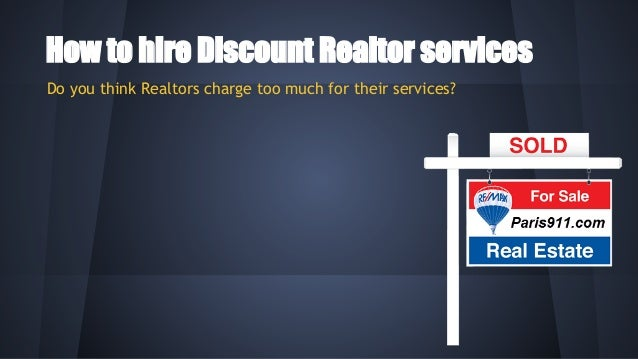 How to hire Discount Realtor services Do you think Realtors charge too much for their services?