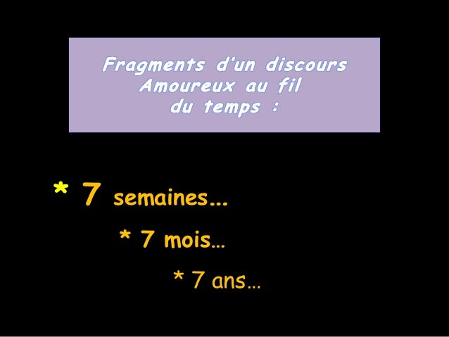 ** 77 semainessemaines…… * 7 mois…* 7 mois… * 7 ans…* 7 ans…