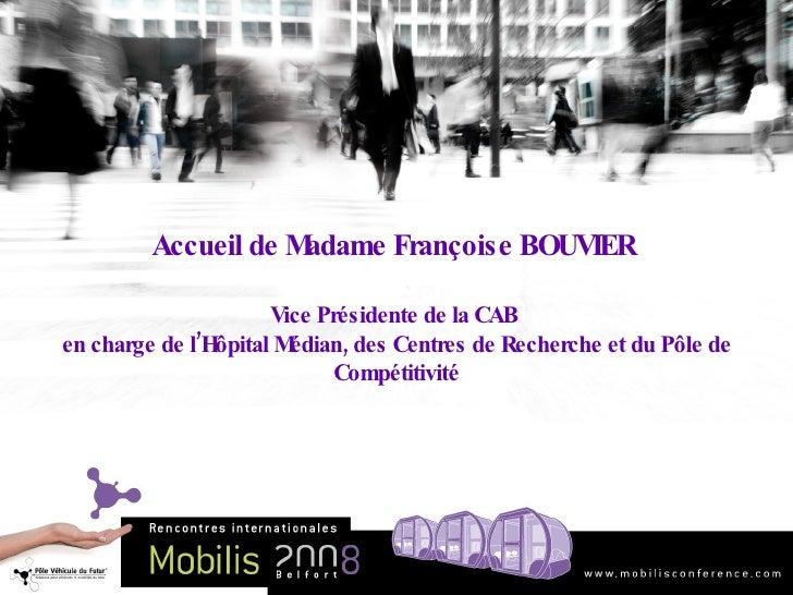 Accueil de Madame Françoise BOUVIER  Vice Présidente de la CAB  en charge de l'Hôpital Médian, des Centres de Recherche et...