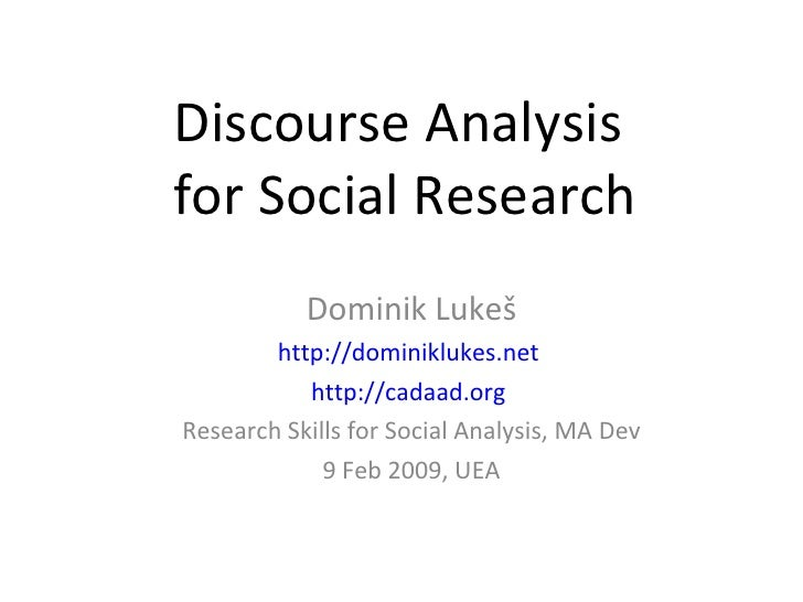 Discourse Analysis  for Social Research Dominik Luke š http://dominiklukes.net   http://cadaad.org   Research Skills for S...