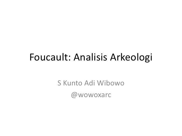 Foucault: Analisis Arkeologi      S Kunto Adi Wibowo          @wowoxarc
