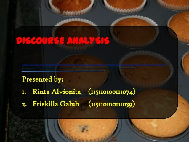 DISCOURSE ANALYSIS Presented by: 1. Rinta Alvionita (115110100111074) 2. Friskilla Galuh   (115110100111039)