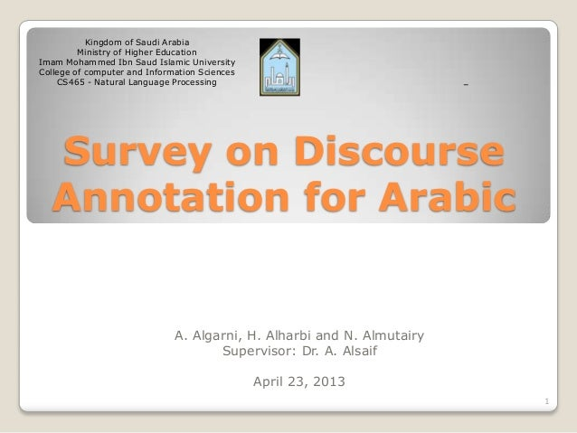 Survey on DiscourseAnnotation for ArabicA. Algarni, H. Alharbi and N. AlmutairySupervisor: Dr. A. AlsaifApril 23, 2013King...
